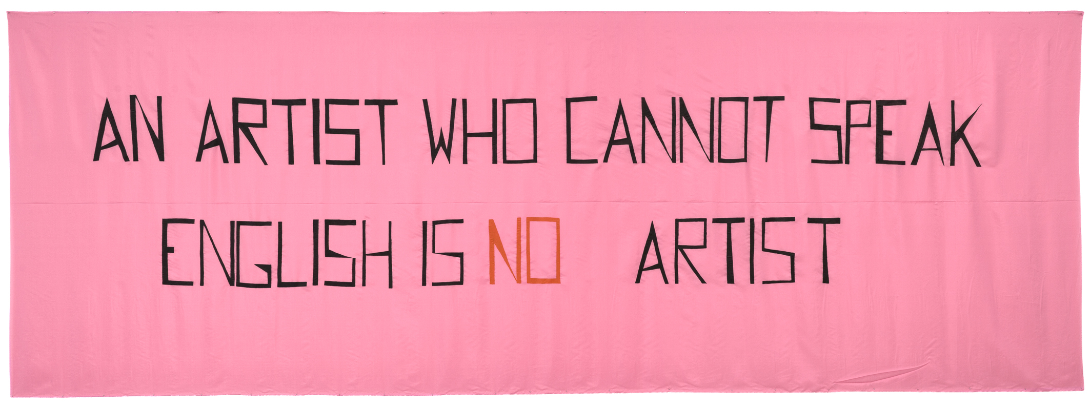 Mladen Stilinović, An Artist Who Cannot Speak English Is No Artist, 1992, acrylic on artificial silk, 140 x 430 cm, © Mladen Stilinovic's Estate, Zagreb / Boris Cvjetanović