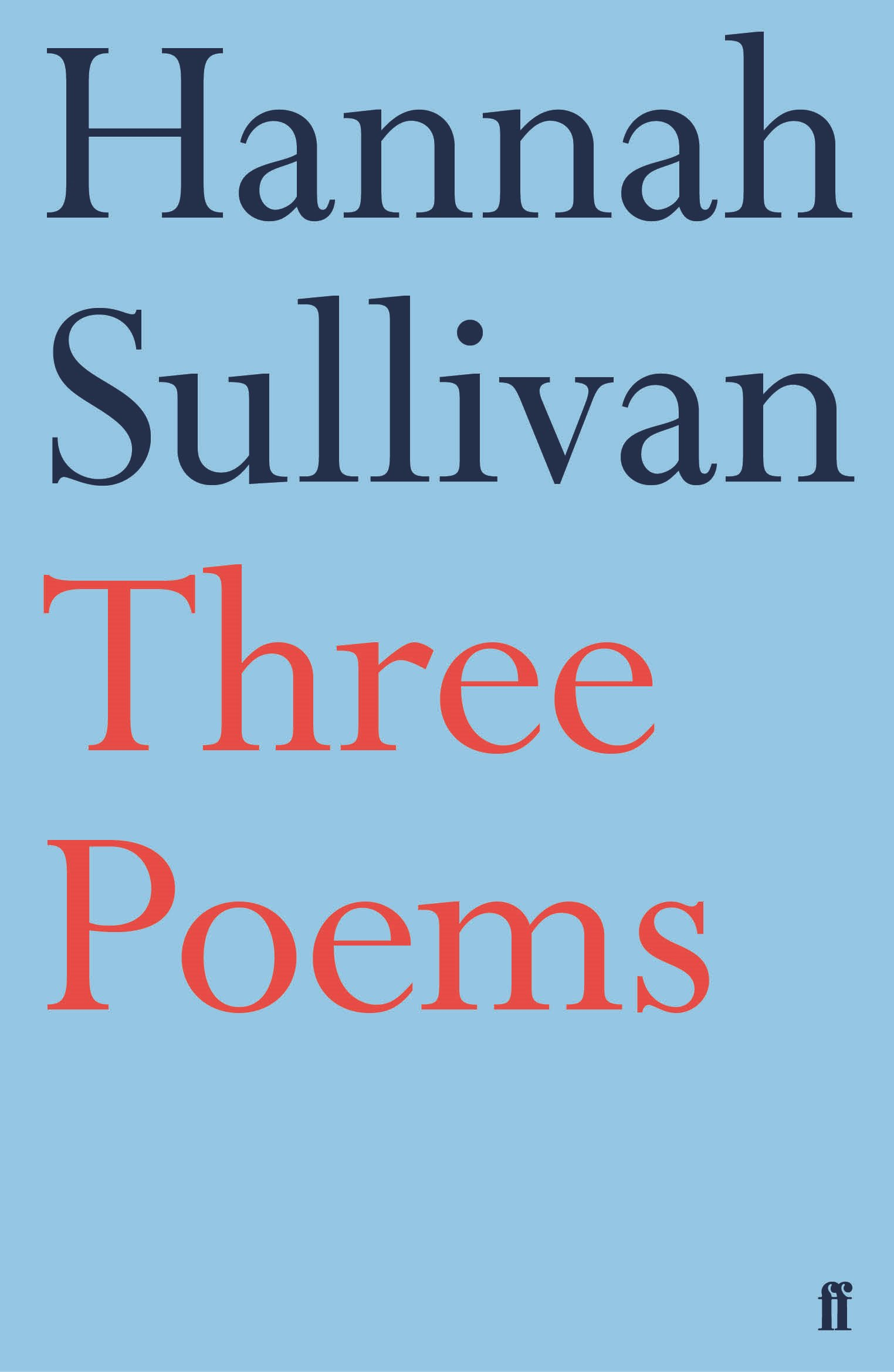 Hannah Sullivan, Three Poems. Courtesy Faber & Faber