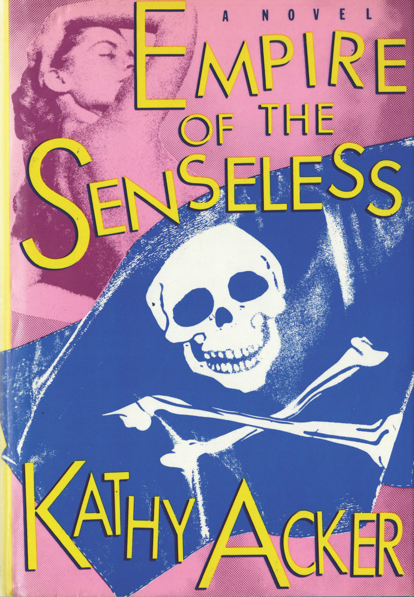 Kathy Acker, Empire of the Senseless, Grove Press, New York, 1988, first edition. Copyright Kathy Acker 1988